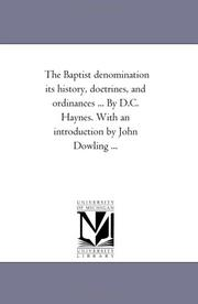 Cover of: The Baptist denomination its history, doctrines, and ordinances ... By D.C. Haynes. With an introduction by John Dowling ... | Michigan Historical Reprint Series