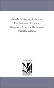 Cover of: Southern history of the war. The first year of the war. Reprinted from the Richmond corrected edition. | Michigan Historical Reprint Series