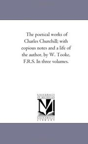 Cover of: The poetical works of Charles Churchill; with copious notes and a life of the author, by W. Tooke, F.R.S. In three volumes