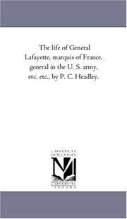 Cover of: The life of General Lafayette, marquis of France, general in the U. S. army, etc. etc., by P. C. Headley. | Michigan Historical Reprint Series
