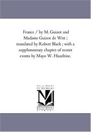 Cover of: France / by M. Guizot and Madame Guizot de Witt ; translated by Robert Black ; with a supplementary chapter of recent events by Mayo W. Hazeltine