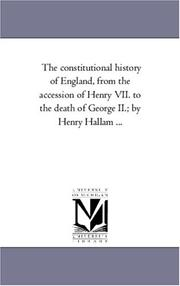 Cover of: The constitutional history of England, from the accession of Henry VII. to the death of George II.; by Henry Hallam ..