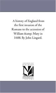 Cover of: A history of England from the first invasion of the Romans to the accession of William & Mary in 1688. By John Lingard. | Michigan Historical Reprint Series