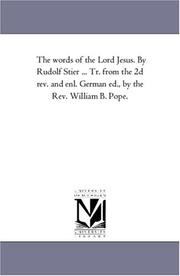 Cover of: The words of the Lord Jesus. By Rudolf Stier ... Tr. from the 2d rev. and enl. German ed., by the Rev. William B. Pope