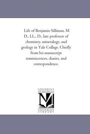 Cover of: Life of Benjamin Silliman, M D., LL., D., late professor of chemistry, mineralogy, and geology in Yale College. Chiefly from his manuscript reminiscences, diaries, and correspondence. | Michigan Historical Reprint Series