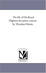 Cover of: The life of His Royal Highness the prince consort, by Theodore Martin