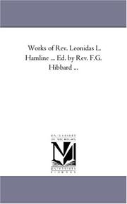 Works of Rev. Leonidas L. Hamline ... Ed. by Rev. F.G. Hibbard ...