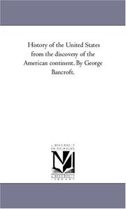 Cover of: History of the United States from the discovery of the American continent. By George Bancroft