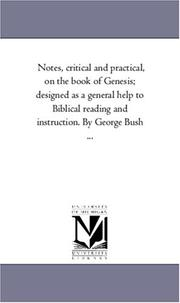 Cover of: Notes, critical and practical, on the book of Genesis; designed as a general help to Biblical reading and instruction. By George Bush ..