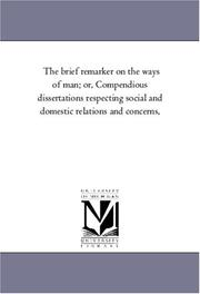 Cover of: The brief remarker on the ways of man; or, Compendious dissertations respecting social and domestic relations and concerns, | Michigan Historical Reprint Series
