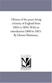 Cover of: History of the peace: being a history of England from 1816 to 1854. With an introduction 1800 to 1815. By Harriet Martineau