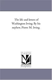Cover of: The life and letters of Washington Irving. By his nephew, Pierre M. Irving. | Michigan Historical Reprint Series