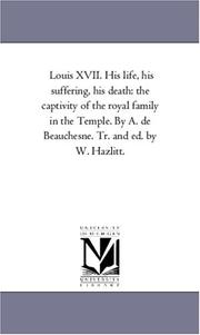 Louis XVII, his life, his suffering, his death by A. de Beauchesne