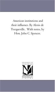 Cover of: American institutions and their influence. By Alexis de Tocqueville.  With notes, by Hon. John C. Spencer. | Michigan Historical Reprint Series