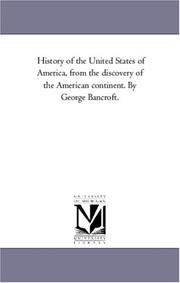 Cover of: History of the United States of America, from the discovery of the American continent. By George Bancroft