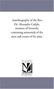 Cover of: Autobiography of the Rev. Dr. Alexander Carlyle, minister of Inveresk; containing memorials of the men and events of his time