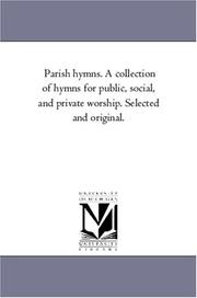 Cover of: Parish hymns. A collection of hymns for public, social, and private worship. Selected and original
