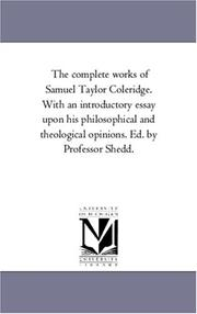 Cover of: The complete works of Samuel Taylor Coleridge. With an introductory essay upon his philosophical and theological opinions. Ed. by Professor Shedd