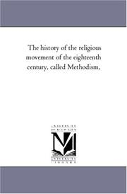 Cover of: The history of the religious movement of the eighteenth century, called Methodism,