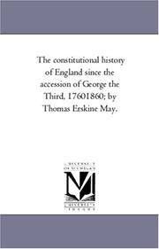 Cover of: The constitutional history of England since the accession of George the Third, 17601860; by Thomas Erskine May. | Michigan Historical Reprint Series