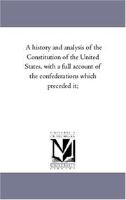 Cover of: A history and analysis of the Constitution of the United States, with a full account of the confederations which preceded it;
