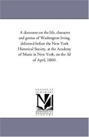 Cover of: A discourse on the life, character and genius of Washington Irving, delivered before the New York Historical Society, at the Academy of Music in New York, on the 3d of April, 1860. | Michigan Historical Reprint Series
