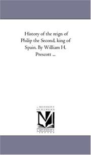 Cover of: History of the reign of Philip the Second, king of Spain. By William H. Prescott ... | Michigan Historical Reprint Series