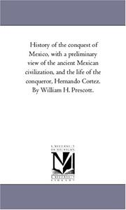 Cover of: History of the conquest of Mexico, with a preliminary view of the ancient Mexican civilization, and the life of the conqueror, Hernando Cortez. By William H. Prescott