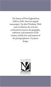 Cover of: The history of New England from 1630 to 1649 : from his original manuscripts / by John Winthrop. With notes to illustrate the civil and ecclesiastical ... and the lives and manners of the | Michigan Historical Reprint Series