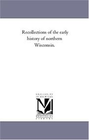 Cover of: Recollections of the early history of northern Wisconsin