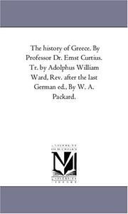 Cover of: The history of Greece. By Professor Dr. Ernst Curtius.  Tr. by Adolphus William Ward, Rev. after the last German ed., By W. A. Packard