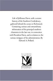 Cover of: Life of Jefferson Davis, with a seceret history of the Southern Confederacy, gathered behind the scenes in Richmond. Containing curious and extraordinary ... late war, in connection with President Davis