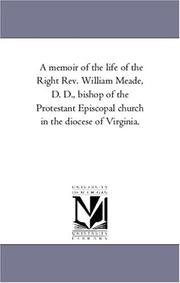 Cover of: A memoir of the life of the Right Rev. William Meade, D. D., bishop of the Protestant Episcopal church in the diocese of Virginia