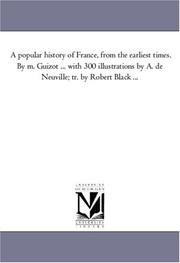 Cover of: A popular history of France, from the earliest times. By m. Guizot ... with 300 illustrations by A. de Neuville; tr. by Robert Black ... | Michigan Historical Reprint Series