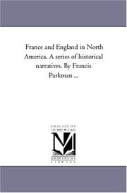 Cover of: France and England in North America. A series of historical narratives. By Francis Parkman ..