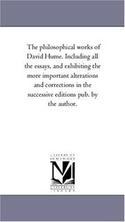 Cover of: The philosophical works of David Hume. Including all the essays, and exhibiting the more important alterations and corrections in the successive editions pub. by the author. | Michigan Historical Reprint Series