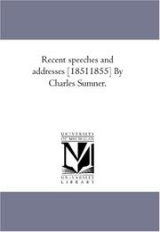 Cover of: Recent speeches and addresses [18511855] By Charles Sumner. | Author unknown