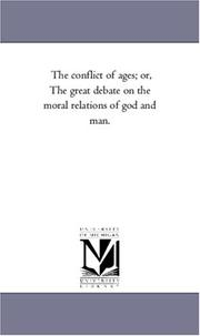 Cover of: The conflict of ages; or, The great debate on the moral relations of god and man. | Michigan Historical Reprint Series