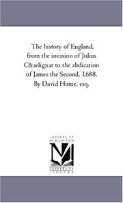 Cover of: The history of England, from the invasion of Julius Cæsar to the abdication of James the Second, 1688. By David Hume, esq