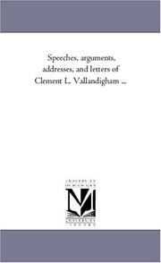 Cover of: Speeches, arguments, addresses, and letters of Clement L. Vallandigham ..