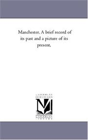 Cover of: Manchester. A brief record of its past and a picture of its present,