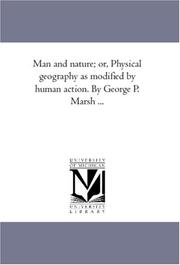 Cover of: Man and nature; or, Physical geography as modified by human action. By George P. Marsh ..