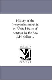 Cover of: History of the Presbyterian church in the United States of America. By the Rev. E.H. Gillett ... | Ezra Hall Gillett