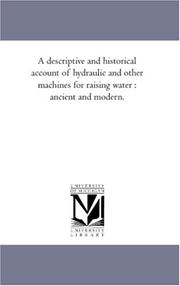 Cover of: A descriptive and historical account of hydraulic and other machines for raising water  | Thomas Ewbank
