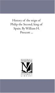 Cover of: History of the reign of Philip the Second, king of Spain. By William H. Prescott ..