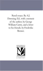 Cover of: Rural essays. By A.J. Downing. Ed., with a memoir of the author, by George William Curtis, and a letter to his friends, by Frederika Bremer. | Andrew Jackson Downing
