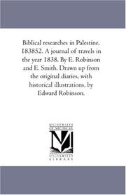 Cover of: Biblical researches in Palestine, 183852. A journal of travels in the year 1838. By E. Robinson and E. Smith. Drawn up from the original diaries, with historical illustrations, by Edward Robinson