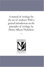 Cover of: A manual of zoology for the use of students. With a general introduction on the principles of zoology, by Henry Alleyne Nicholson ..