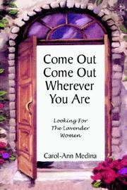 Cover of: Come Out Come Out Wherever You Are | Carol-Ann Medina