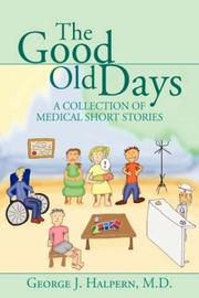 Cover of: The Good Old Days | George J., M.D. Halpern